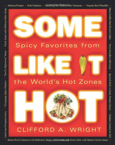 Some Like It Hot Spicy Favorites from the World's Hot Zones  2005 9781558322691 Front Cover
