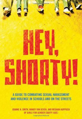 Hey, Shorty! A Guide to Combating Sexual Harassment and Violence in Schools and on the Streets  2010 edition cover