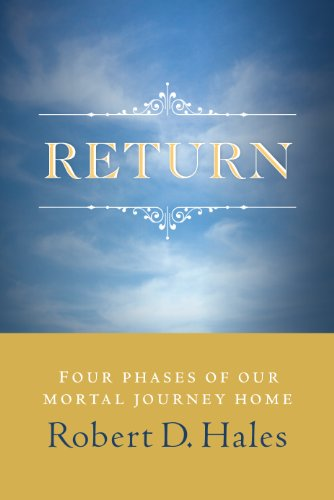 Return with Light and Honor Four Phases of Our Mortal Journey Home  2010 9781570087691 Front Cover