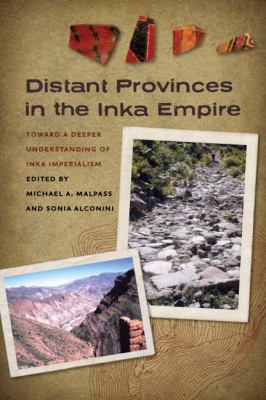 Distant Provinces in the Inka Empire Toward a Deeper Understanding of Inka Imperialism  2010 9781587298691 Front Cover