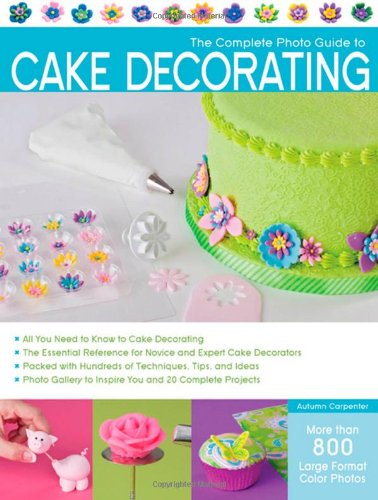 Complete Photo Guide to Cake Decorating   2012 edition cover