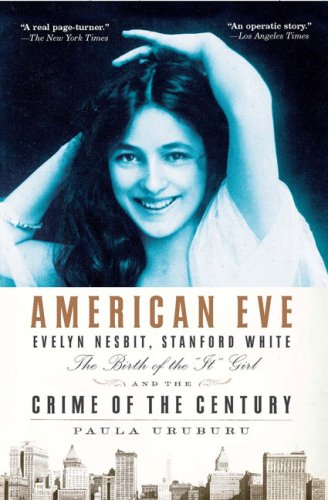 American Eve Evelyn Nesbit, Stanford White, the Birth of the It Girl, and the Crime of the Century  2009 edition cover