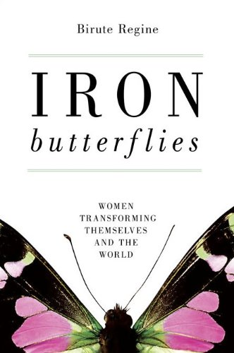 Iron Butterflies Women Transforming Themselves and the World  2010 9781616141691 Front Cover