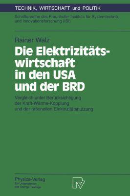 Die Elektrizit�tswirtschaft in Den USA und der BRD Vergleich Unter Ber�cksichtigung der Kraft-W�rme-Kopplung und der Rationellen Elektrizit�tsnutzung  1994 9783790807691 Front Cover