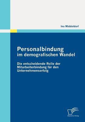 Personalbindung im demografischen Wandel: Die entscheidende Rolle der Mitarbeiterbindung für den Unternehmenserfolg N/A 9783842869691 Front Cover