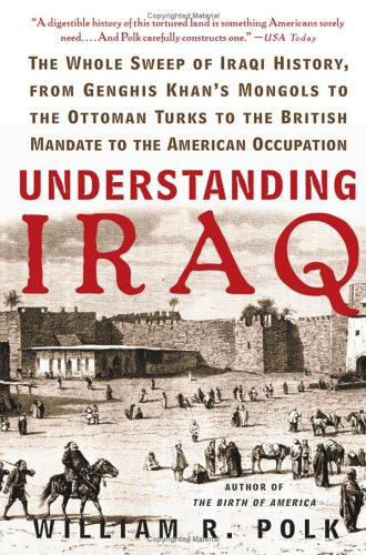 Understanding Iraq The Whole Sweep of Iraqi History, from Genghis Khan's Mongols to the Ottoman Turks to the British Mandate to the American Occupation N/A edition cover