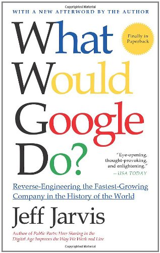 What Would Google Do? Reverse-Engineering the Fastest Growing Company in the History of the World  2011 edition cover