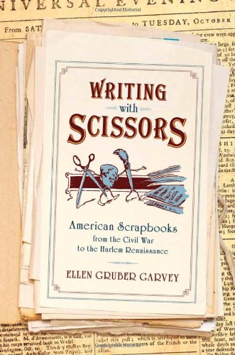 Writing with Scissors American Scrapbooks from the Civil War to the Harlem Renaissance  2012 edition cover