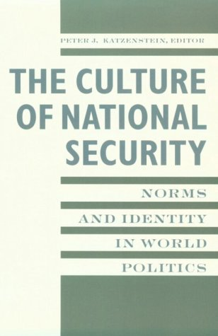 Culture of National Security Norms and Identity in World Politics  1996 edition cover