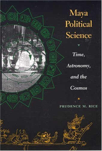 Maya Political Science Time, Astronomy, and the Cosmos  2004 9780292705692 Front Cover