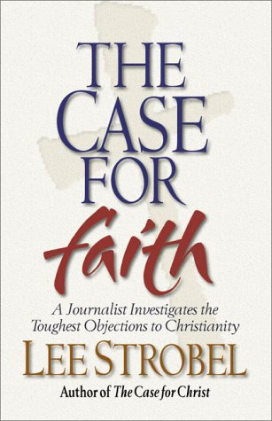 Case for Faith A Journalist Investigates the Toughest Objections to Christianity  2000 edition cover
