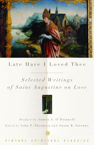 Late Have I Loved Thee Selected Writings of Saint Augustine on Love  2006 edition cover