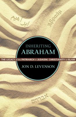 Inheriting Abraham The Legacy of the Patriarch in Judaism, Christianity, and Islam  2013 edition cover