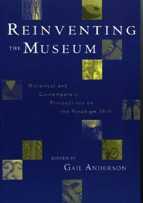 Reinventing the Museum Historical and Contemporary Perspectives on the Paradigm Shift  2004 9780759101692 Front Cover