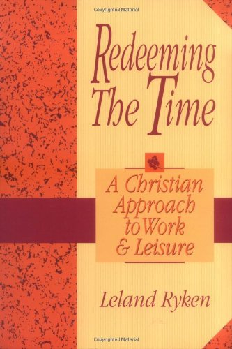 Redeeming the Time A Christian Approach to Work and Leisure N/A edition cover