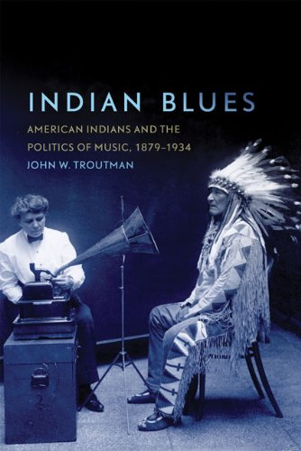 Indian Blues American Indians and the Politics of Music, 1879-1934  2012 edition cover
