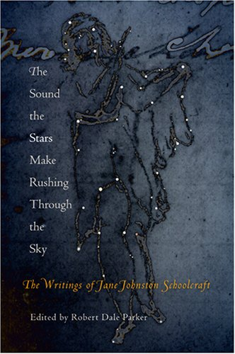 Sound the Stars Make Rushing Through the Sky The Writings of Jane Johnston Schoolcraft  2007 edition cover