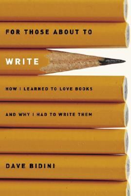 For Those about to Write How I Learned to Love Books and Why I Had to Write Them  2007 9780887767692 Front Cover