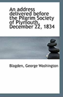 Address Delivered Before the Pilgrim Society of Plymouth, December 22 1834  N/A 9781113252692 Front Cover