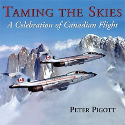 Taming the Skies A Celebration of Canadian Flight  2003 9781550024692 Front Cover