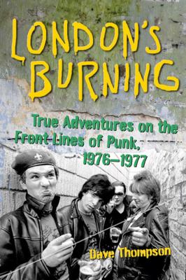 London's Burning True Adventures on the Front Lines of Punk, 1976-1977  2009 9781556527692 Front Cover