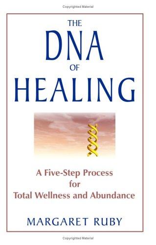 DNA of Healing A Five-Step Process for Total Wellness and Abundance  2006 9781571744692 Front Cover