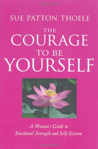 Courage to Be Yourself A Woman's Guide to Emotional Strength and Self-Esteem 3rd 2001 edition cover