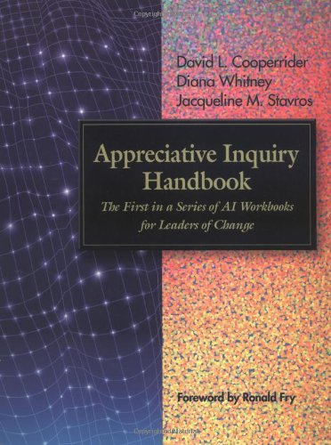Appreciative Inquiry Handbook The First in a Series of AI Workbooks for Leaders of Change  2004 edition cover