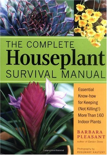 Complete Houseplant Survival Manual Essential Gardening Know-How for Keeping (Not Killing!) More Than 160 Indoor Plants  2005 edition cover
