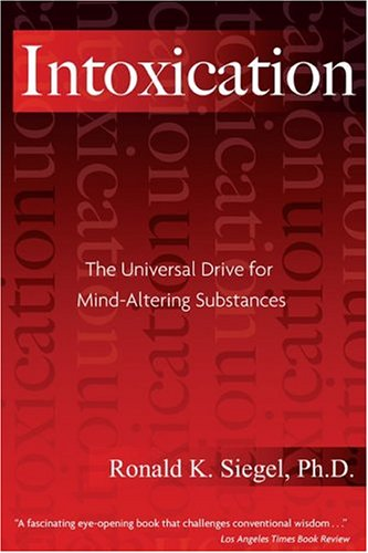 Intoxication The Universal Drive for Mind-Altering Substances 3rd 2005 edition cover