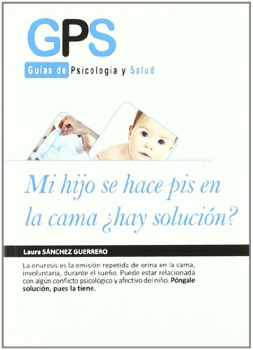 Mi hijo se hace pis en la cama / My Child is Bedwetting: Hay Solucion? / Is There a Solution?  2011 edition cover