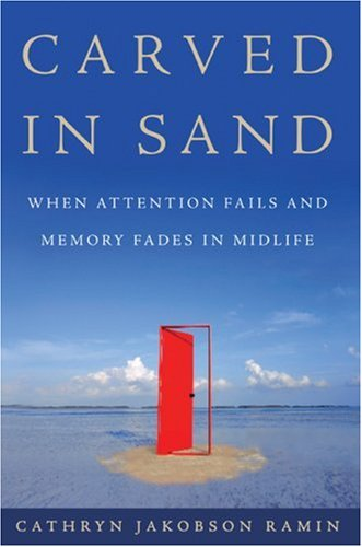 Carved in Sand When Attention Fails and Memory Fades in Midlife  2006 9780060598693 Front Cover