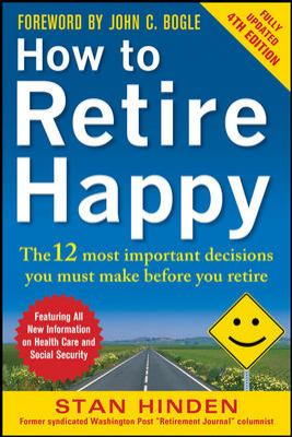 How to Retire Happy The 12 Most Important Decisions You Must Make Before You Retire 4th 2013 (Revised) edition cover