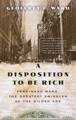Disposition to Be Rich Ferdinand Ward, the Greatest Swindler of the Gilded Age N/A edition cover