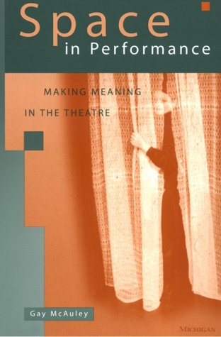 Space in Performance Making Meaning in the Theatre N/A 9780472087693 Front Cover