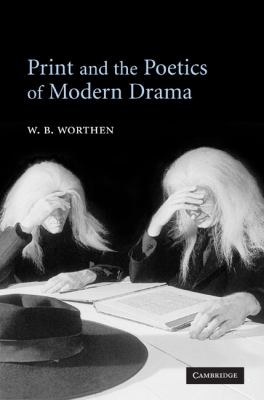 Print and the Poetics of Modern Drama   2005 9780521602693 Front Cover