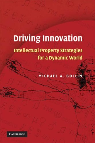 Driving Innovation Intellectual Property Strategies for a Dynamic World  2008 9780521701693 Front Cover