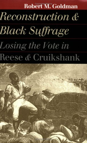 Reconstruction and Black Suffrage Losing the Vote in Reese and Cruikshank  2001 edition cover