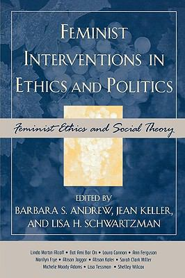Feminist Interventions in Ethics and Politics Feminist Ethics and Social Theory  2005 9780742542693 Front Cover