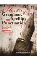Mastering Grammar Spelling and Punctuation Useful Tips for Students Journalists and All Professionals Revised  9780757562693 Front Cover