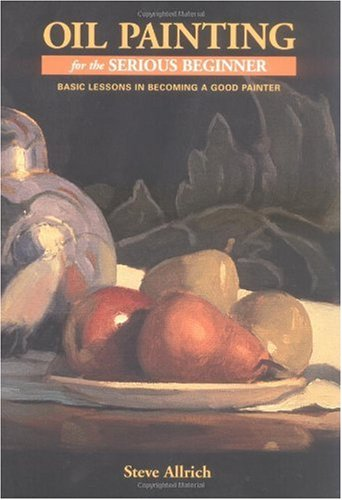 Oil Painting for the Serious Beginner Basic Lessons in Becoming a Good Painter N/A edition cover