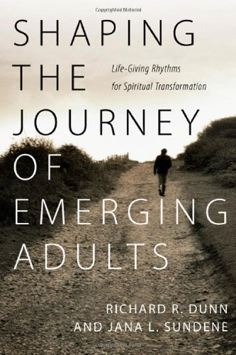 Shaping the Journey of Emerging Adults Life-Giving Rhythms for Spiritual Transformation  2012 edition cover