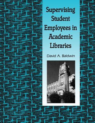 Supervising Student Employees in Academic Libraries A Handbook N/A 9780872878693 Front Cover