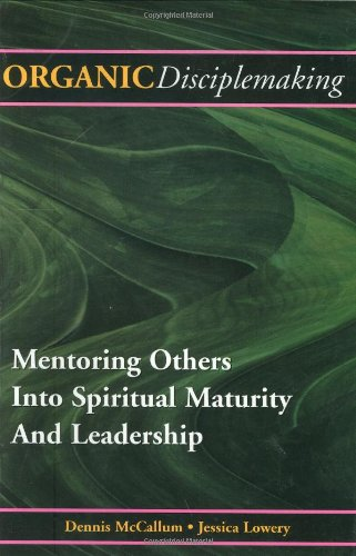 Organic Disciplemaking : Mentoring Others into Spiritual Maturity and Leadership 1st edition cover