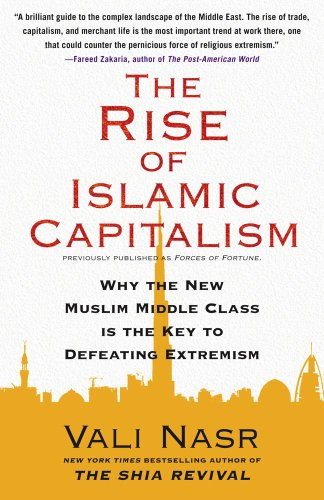 Rise of Islamic Capitalism Why the New Muslim Middle Class Is the Key to Defeating Extremism  2010 edition cover