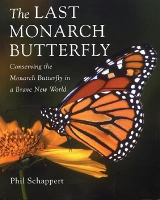 Last Monarch Butterfly Conserving the Monarch Butterfly in a Brave New World  2004 9781552979693 Front Cover