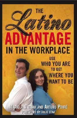 Latino Advantage in the Workplace Use Who You Are to Get Where You Want to Be  2006 9781572485693 Front Cover