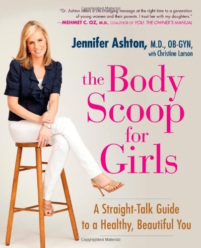 Body Scoop for Girls A Straight-Talk Guide to a Healthy, Beautiful You  2009 9781583333693 Front Cover