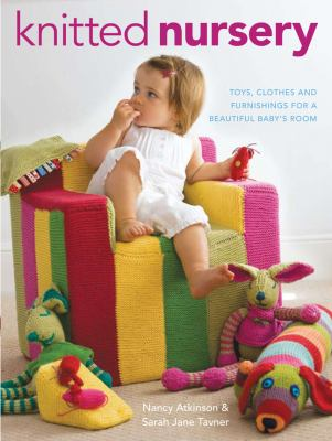 Knitted Nursery Toys, Clothes and Furnishings for a Beautiful Baby's Room  2010 9781861086693 Front Cover