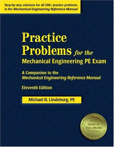 Practice Problems for the Mechanical Engineering PE Exam A Companion to the Mechanical Engineering Reference Manual 11th 2001 9781888577693 Front Cover